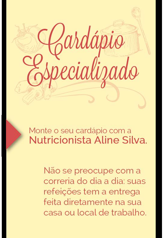 Monte o seu cardápio com a  Nutricionista Aline Silva.
